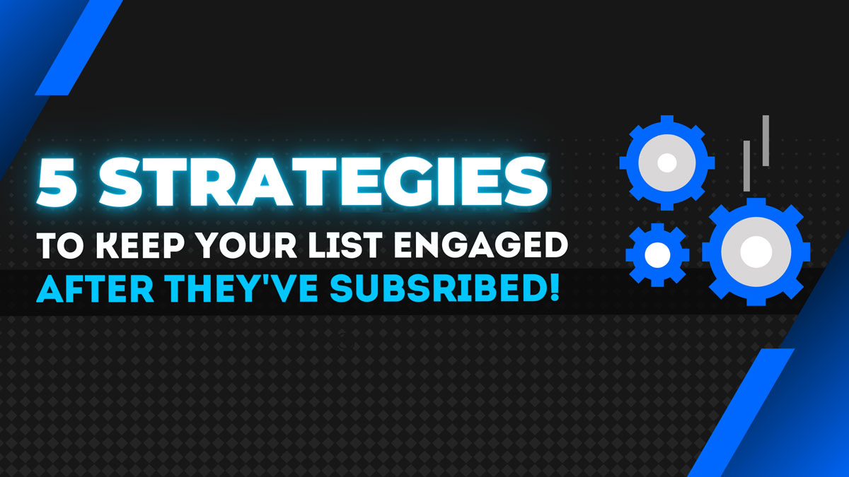 How to keep your list engaged after they subscribe