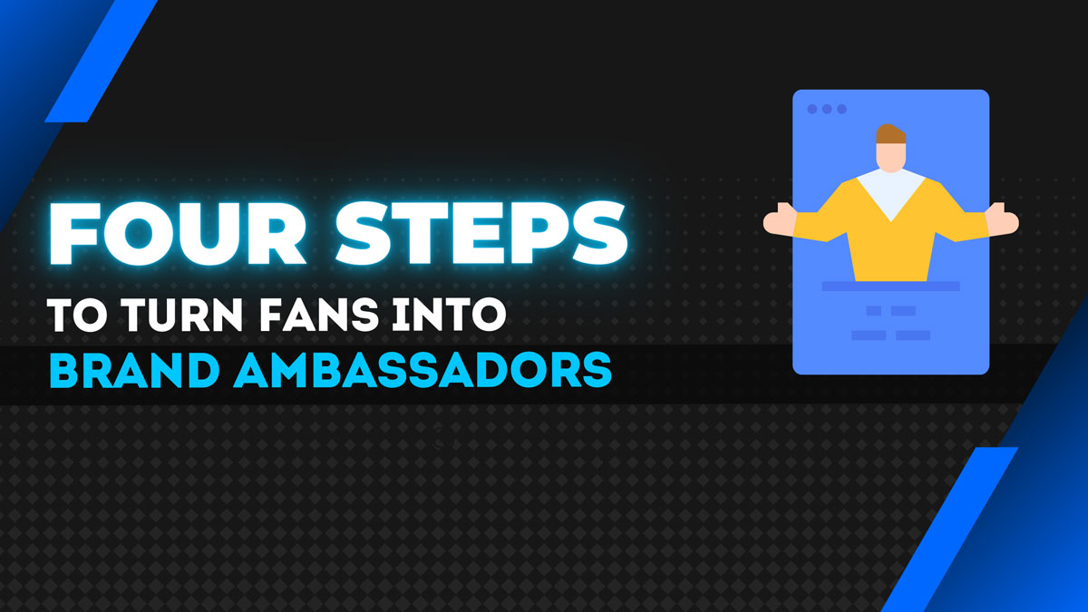 How to turn your fans into brand ambassadors