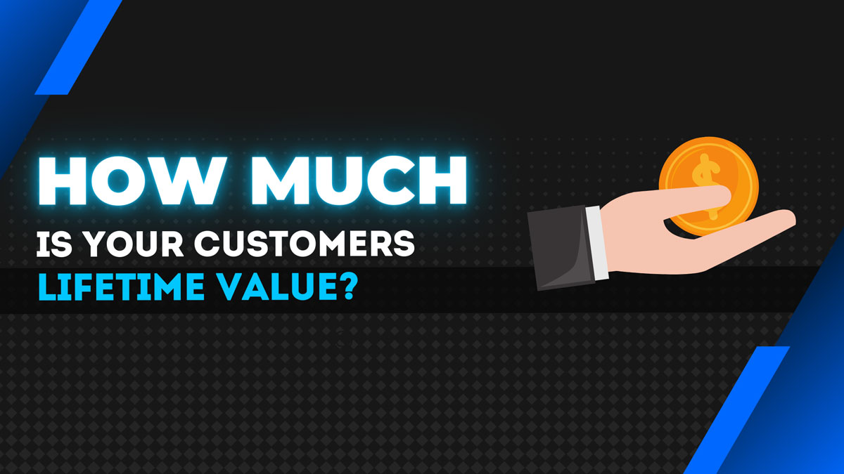 How much is your customer lifetime value?